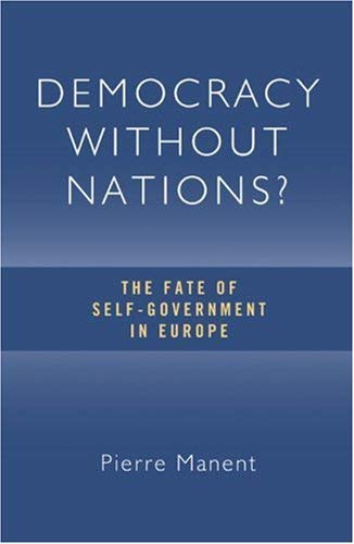 Democracy Without Nations?: The Fate of Self-Government in Europe 9781933859422