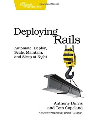 Deploying Rails: Automate, Deploy, Scale, Maintain, and Sleep at Night 9781934356951
