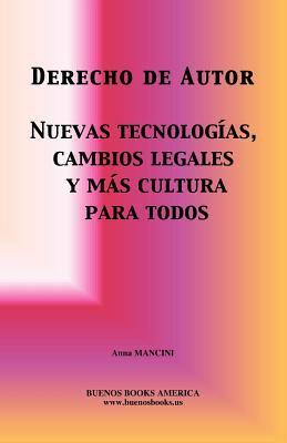 Derecho de Autor, Nuevas Tecnologias, Cambios Legales y Mas Cultura Para Todos 9781932848281