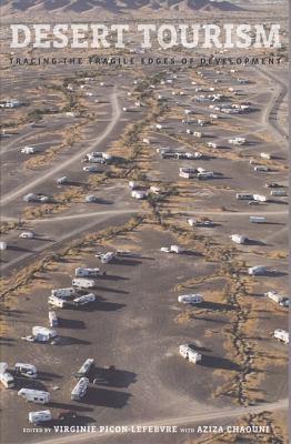 Desert Tourism: Tracing the Fragile Edges of Development 9781934510186