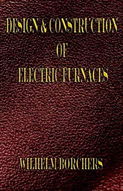 Design and Construction of Electric Furnaces 9781933998220