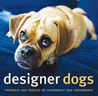 Designer Dogs: Portraits and Profiles of Popular New Crossbreeds 9781934533000