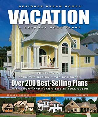 Designer Dream Homes Vacation & Getaway Home Plans: Over 200 Best-Selling Plans 9781932553192