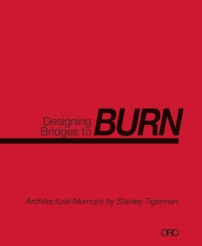 Designing Bridges to Burn: Architectural Memoirs by Stanley Tigerman 9781935935070