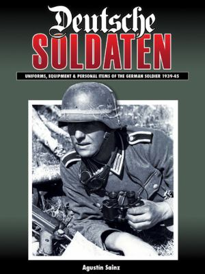 Deutsche Soldaten: Uniforms, Equipment and Personal Effects of the German 1935-45 9781932033960