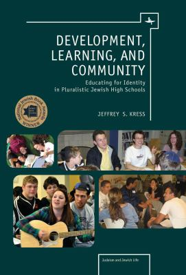 Development, Learning, and Community: Educating for Identity in Pluralistic Jewish High Schools 9781936235308