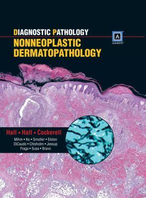 Diagnostic Pathology: Nonneoplastic Dermatopathology 9781931884655