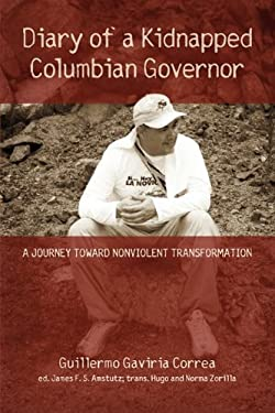 Diary of a Kidnapped Colombian Governor: A Journey Toward Nonviolent Transformation 9781931038720