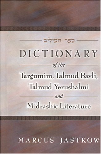Dictionary of the Targumim, the Talmud Babli and Yerushalmi, and the Midrashic Literature 9781932443202