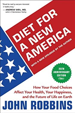 Diet for a New America: How Your Food Choices Affect Your Health, Happiness, and the Future of Life on Earth 9781932073546