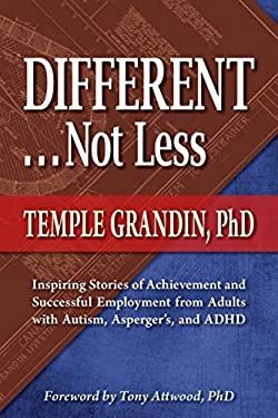 Different... Not Less: Inspiring Stories of Achievement and Successful Employment from Adults with Autism, Asperger's, and ADHD 9781935274605
