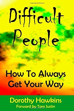 Difficult People: How To Always Get Your Way