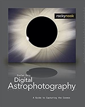 Digital Astrophotography: A Guide to Capturing the Cosmos 9781933952161