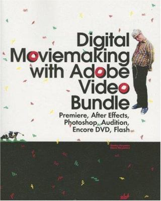 Digital Moviemaking with Adobe Video Bundle: Premiere, After Effects, Photoshop, Audition, Encore DVD, Flash [With CDROM] 9781931769624