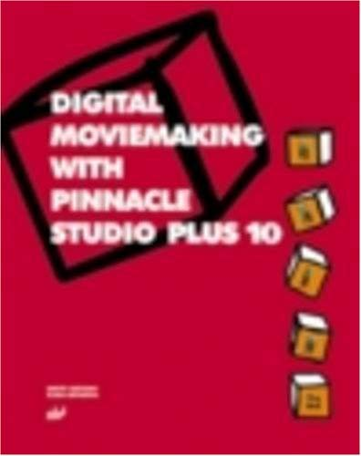 Digital Moviemaking with Pinnacle Studio Plus 10 [With CDROM] 9781931769488