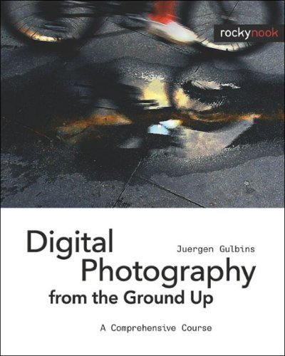 Digital Photography from the Ground Up: A Comprehensive Course 9781933952178