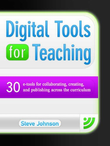 Digital Tools for Teaching: 30 E-Tools for Collaborating, Creating, and Publishing Across the Curriculum 9781934338841