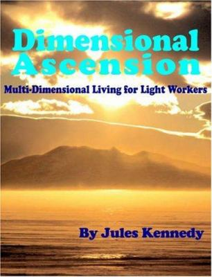 Dimensional Ascension: Multi-Dimensional Living for Light Workers 9781932690217