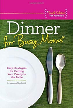 Dinner for Busy Moms: Easy Strategies for Getting Your Family to the Table 9781936005000