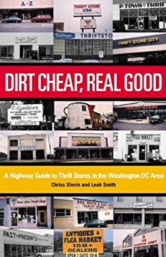 Dirt Cheap, Real Good: A Highway Guide to Thrift Stores in the Washington, D.C., Area 9781931868686
