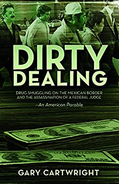 Dirty Dealing: Drug Smuggling on the Mexican Border and the Assassination of a Federal Judge: An American Parable 9781933693897