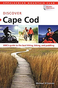 Discover Cape Cod: AMC's Guide to the Best Hiking, Biking, and Paddling 9781934028179