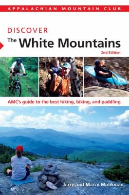 Discover the White Mountains: AMC's Guide to the Best Hiking, Biking, and Paddling 9781934028223