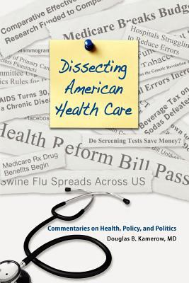 Dissecting American Health Care: Commentaries on Health, Policy, and Politics 9781934831069