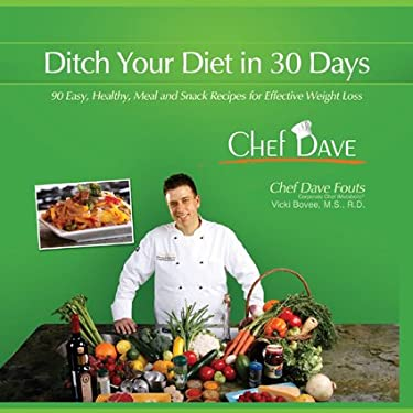 Ditch Your Diet in 30 Days: 90 Easy, Healthy Meal and Snack Recipes for Effective Weight Loss 9781934727218