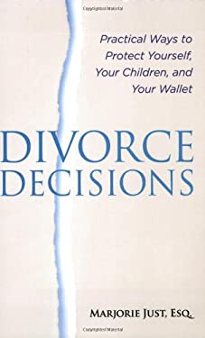 Divorce Decisions: Practical Ways to Protect Yourself, Your Children, and Your Wallet 9781933102849