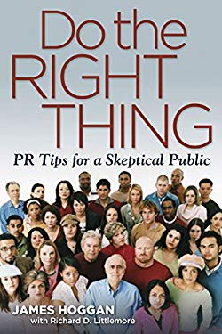 Do the Right Thing: PR Tips for a Skeptical Public 9781933102863