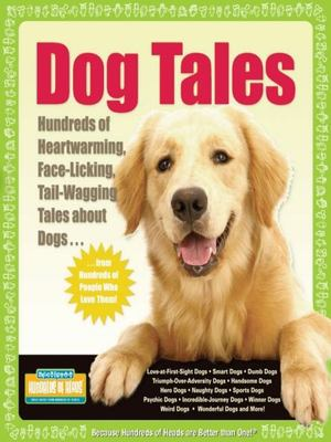 Dog Tales: Hundreds of Heartwarming, Face-Licking, Tail-Wagging Tales about Dogs 9781933512099