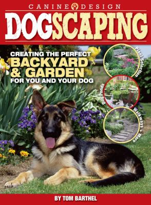 Dogscaping: Creating the Perfect Backyard & Garden for You and Your Dog 9781933958330