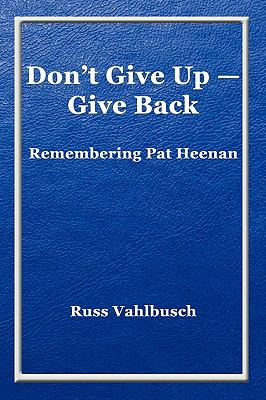 Don't Give Up-Give Back: Remembering Pat Heenan 9781935271161