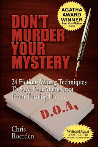 Don't Murder Your Mystery: 24 Fiction-Writing Techniques to Save Your Manuscript from Turning Up D.O.A. 9781933523132