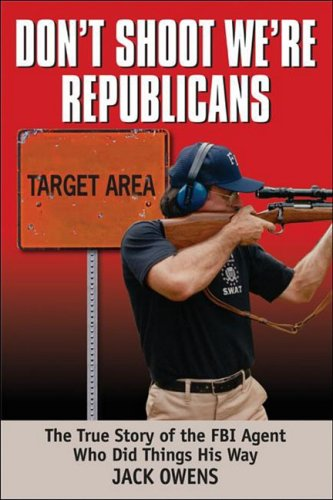 Don't Shoot! We're Republicans!: Memoirs of an FBI Agent Who Did Things His Own Way 9781933909677
