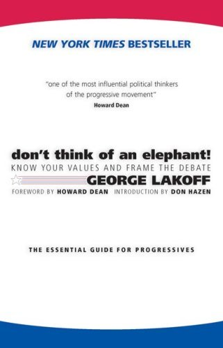 Don't Think of an Elephant: Know Your Values and Frame the Debate: The Essential Guide for Progressives 9781931498715