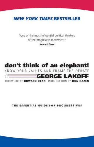 Don't Think of an Elephant: Know Your Values and Frame the Debate: The Essential Guide for Progressives [With DVD] 9781931498821
