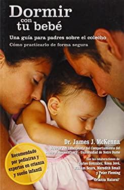 Dormir Con Tu Bebe: Una Guia Para Padres Sobre el Colecho = Sleeping with Your Baby 9781930775527