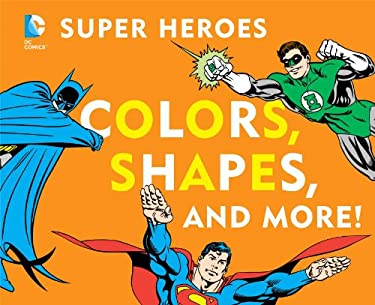 DC Super Heroes Colors, Shapes & More! 9781935703730
