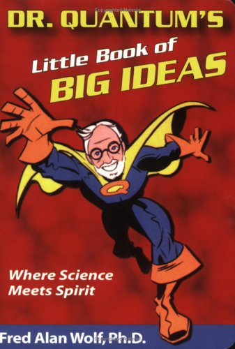 Dr. Quantum's Little Book of Big Ideas: Where Science Meets Spirit 9781930491083