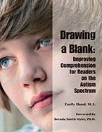 Drawing a Blank: Improving Comprehension for Readers on the Autism Spectrum 9781934575772