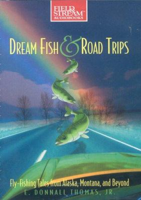 Dream Fish & Road Trips: Fly-Fishing Tales from Alaska, Montana, and Beyond 9781932378900