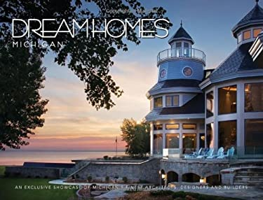 Dream Homes: Michigan: An Exclusive Showcase of Michigan's Finest Architects, Designers and Builders 9781933415093