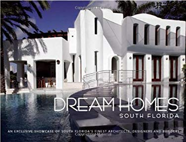 Dream Homes: South Florida: Showcasing South Florida's Finest Architects, Designers & Builders 9781933415000