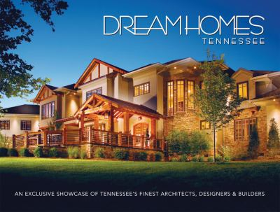 Dream Homes Tennessee: An Exclusive Showcase of Tennessee's Finest Architects, Designers & Builders 9781933415048