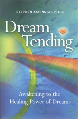 Dream Tending: Awakening to the Healing Power of Dreams 9781935528111