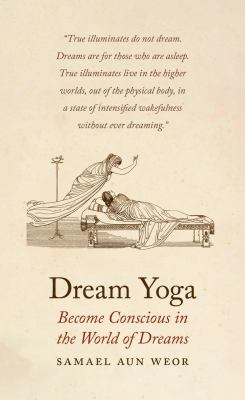 Dream Yoga: Consciousness, Astral Projection, and the Transformation of the Dream State 9781934206720