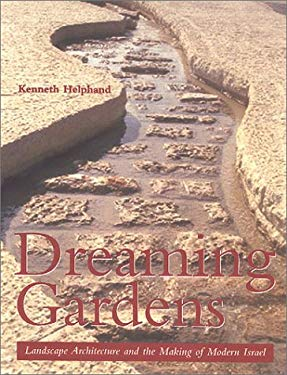 Dreaming Gardens: Landscape Architecture and the Making of Modern Israel 9781930066069