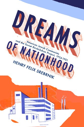 Dreams of Nationhood: American Jewish Communists and the Soviet Birobidzhan Project, 1924-1951 9781936235117